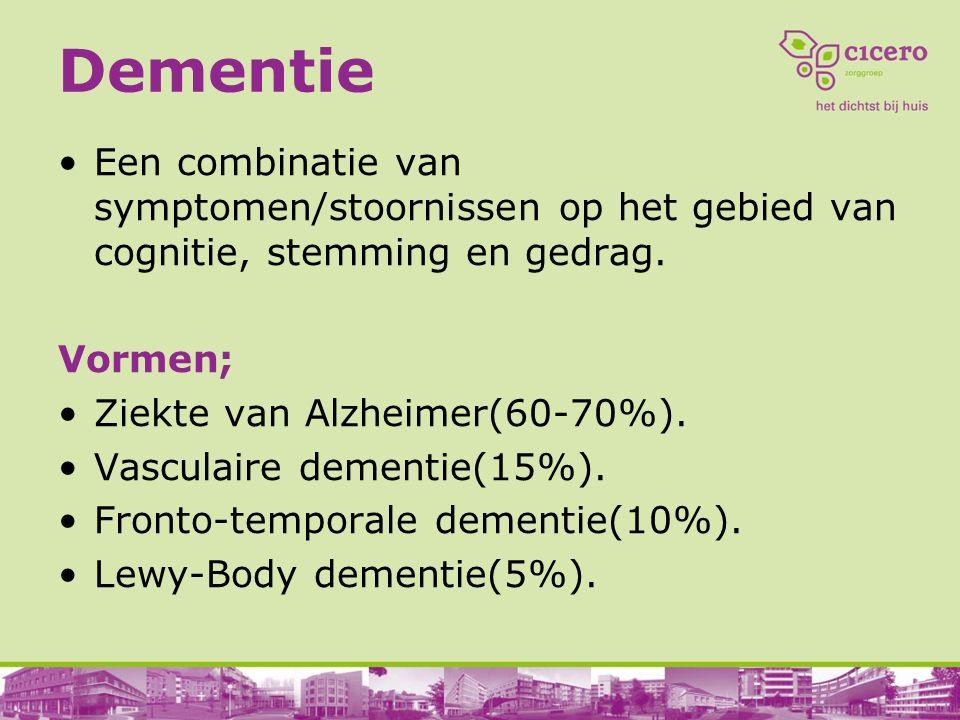 Dementie Een combinatie van symptomen/stoornissen op het gebied van cognitie, stemming en gedrag. Vormen;