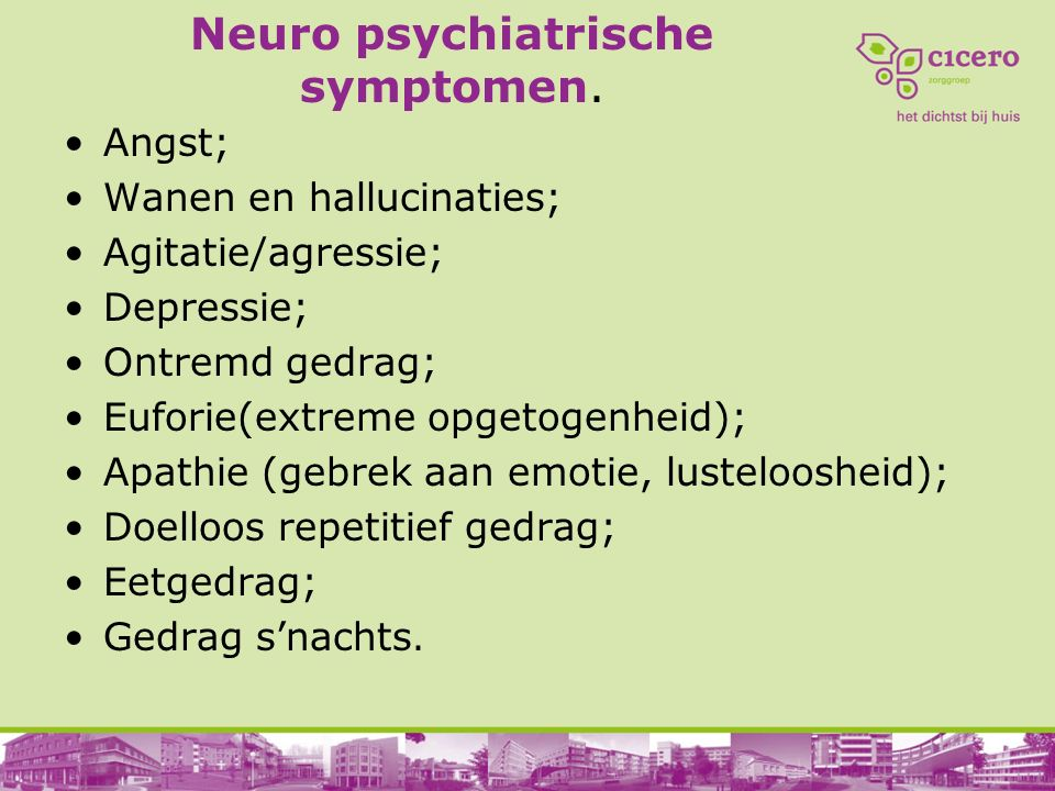 Neuro psychiatrische symptomen.