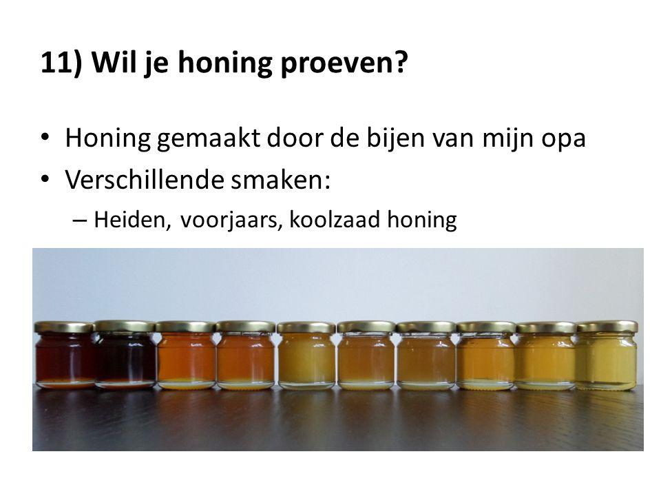 11) Wil je honing proeven Honing gemaakt door de bijen van mijn opa