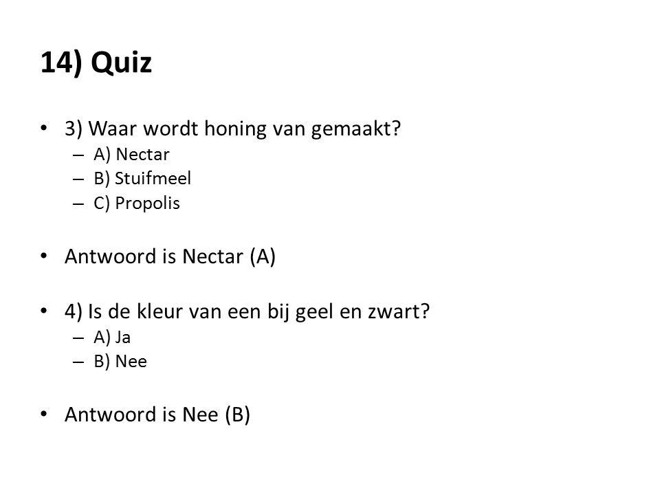 14) Quiz 3) Waar wordt honing van gemaakt Antwoord is Nectar (A)