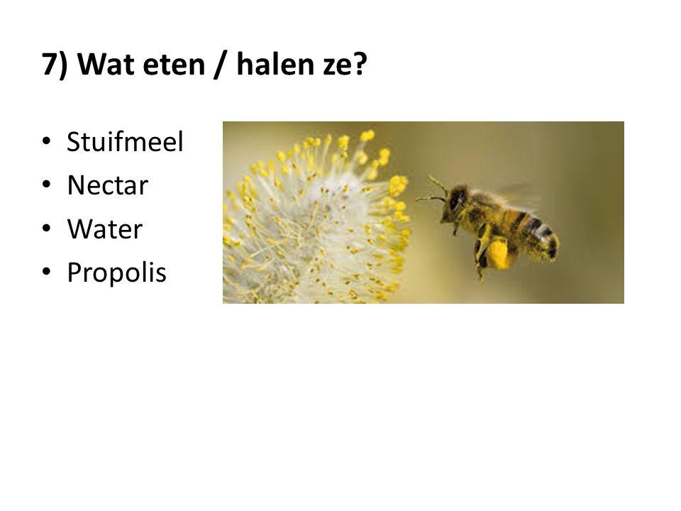 7) Wat eten / halen ze Stuifmeel Nectar Water Propolis