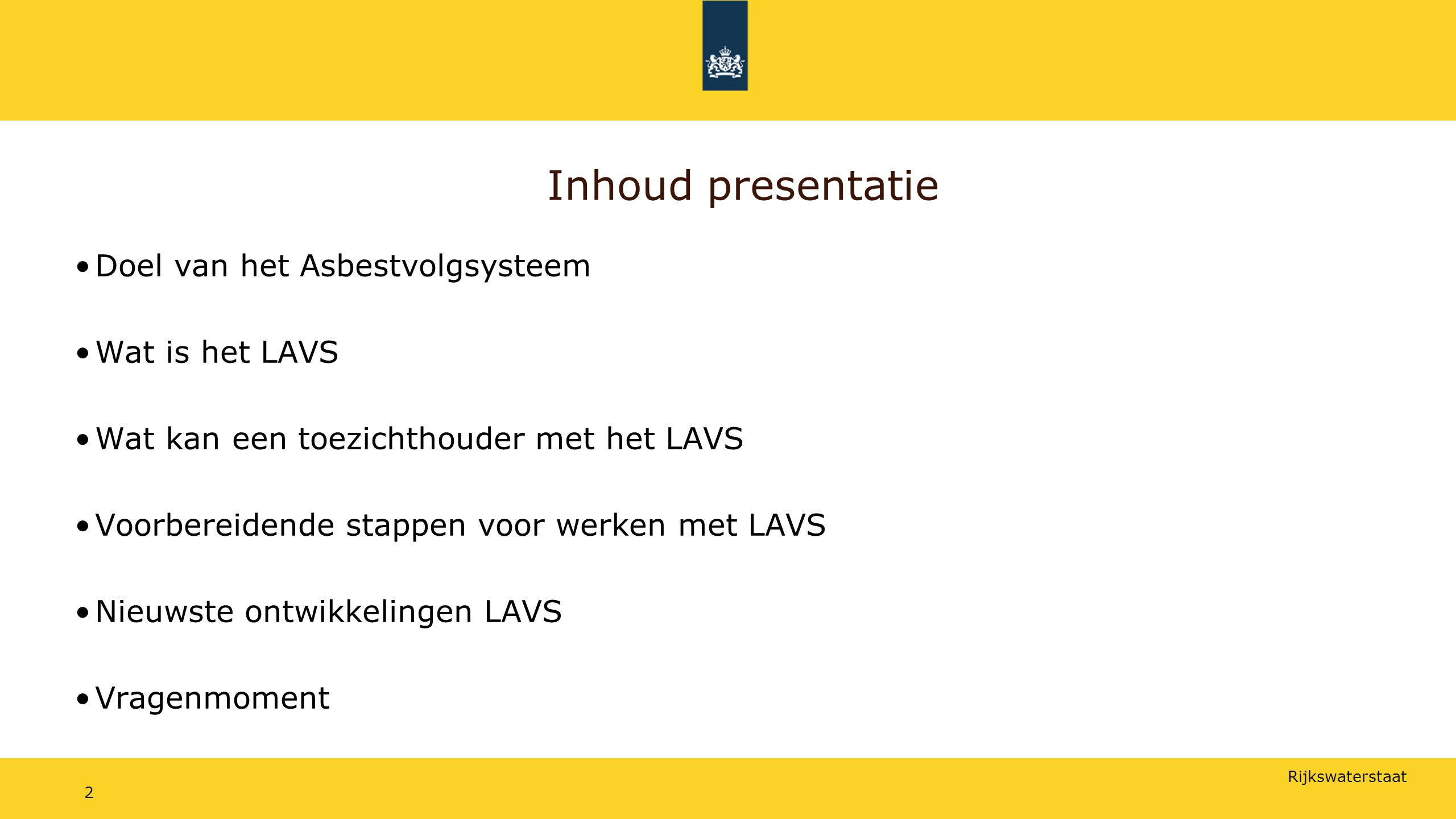 Inhoud presentatie Doel van het Asbestvolgsysteem Wat is het LAVS