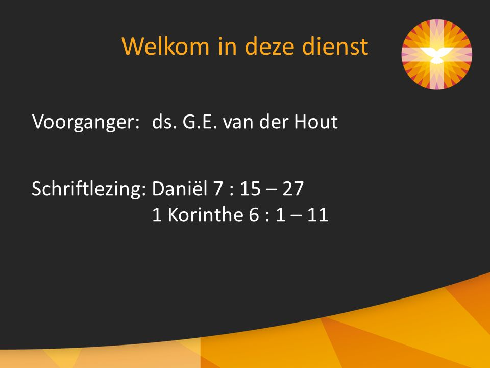 Welkom in deze dienst Voorganger: ds. G.E. van der Hout