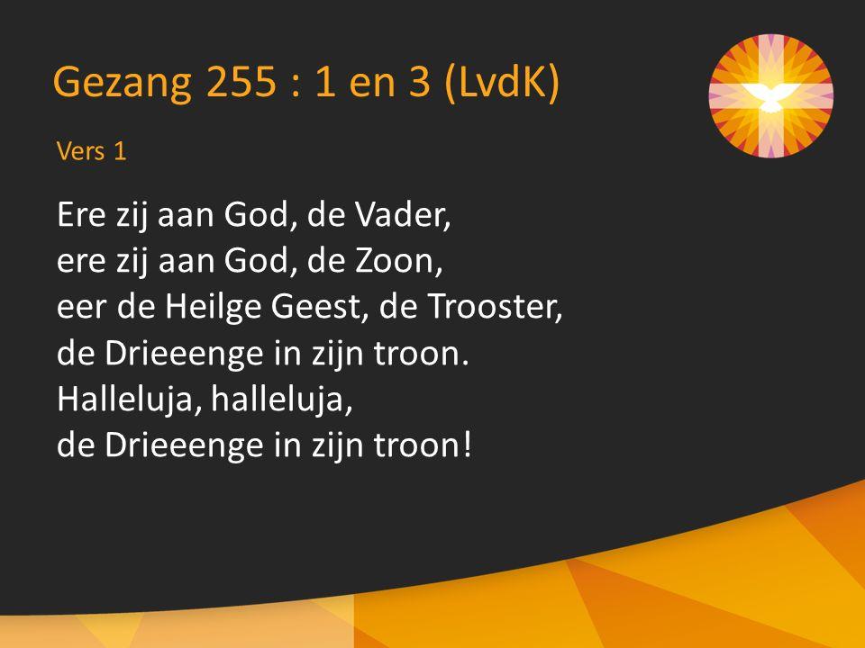 Gezang 255 : 1 en 3 (LvdK) Ere zij aan God, de Vader,
