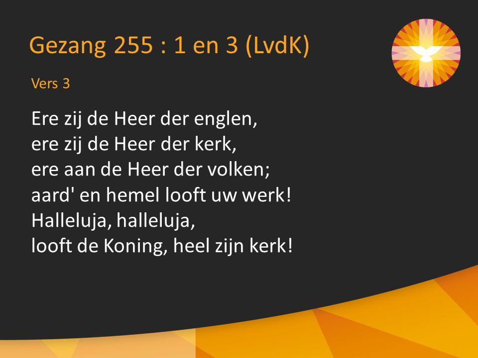 Gezang 255 : 1 en 3 (LvdK) Ere zij de Heer der englen,