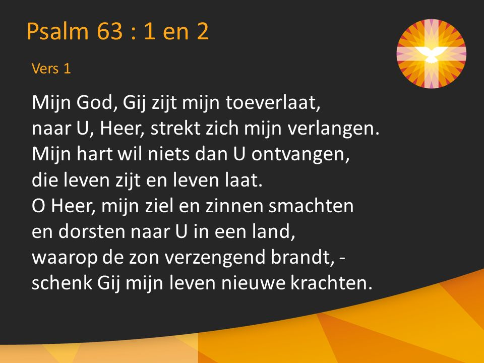 Psalm 63 : 1 en 2 Mijn God, Gij zijt mijn toeverlaat,