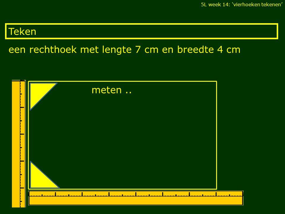 een rechthoek met lengte 7 cm en breedte 4 cm