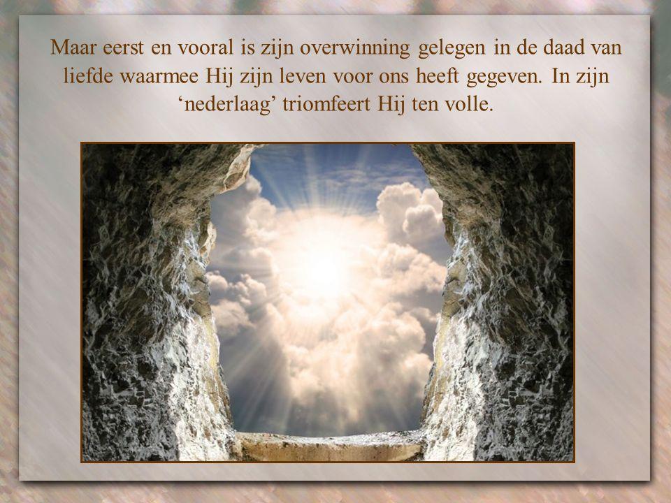 Maar eerst en vooral is zijn overwinning gelegen in de daad van liefde waarmee Hij zijn leven voor ons heeft gegeven.