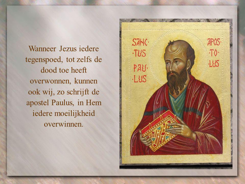 Wanneer Jezus iedere tegenspoed, tot zelfs de dood toe heeft overwonnen, kunnen ook wij, zo schrijft de apostel Paulus, in Hem iedere moeilijkheid overwinnen.
