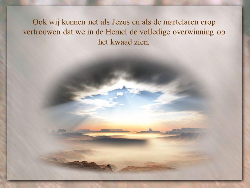 Ook wij kunnen net als Jezus en als de martelaren erop vertrouwen dat we in de Hemel de volledige overwinning op het kwaad zien.