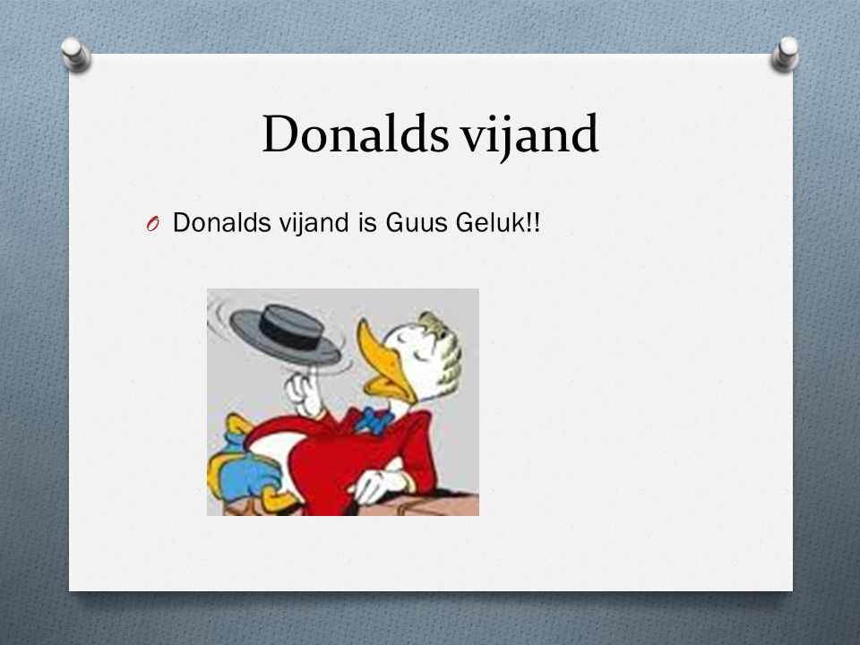 Donalds vijand Donalds vijand is Guus Geluk!!