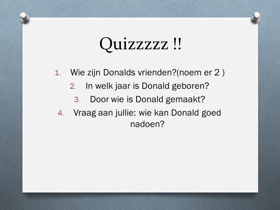 Quizzzzz !! Wie zijn Donalds vrienden (noem er 2 )