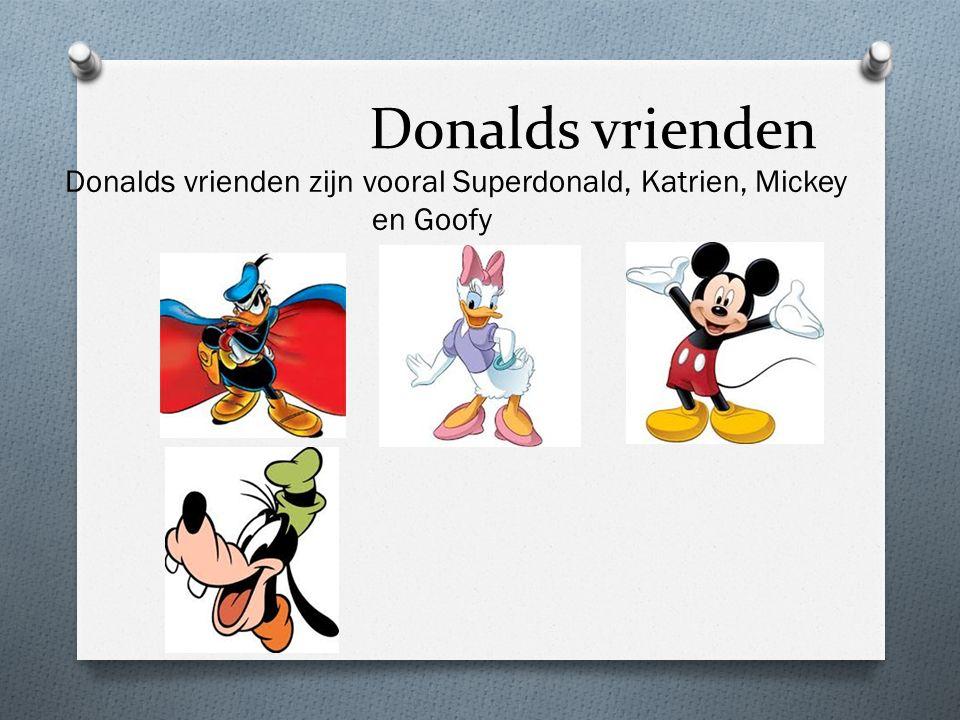 Donalds vrienden zijn vooral Superdonald, Katrien, Mickey en Goofy