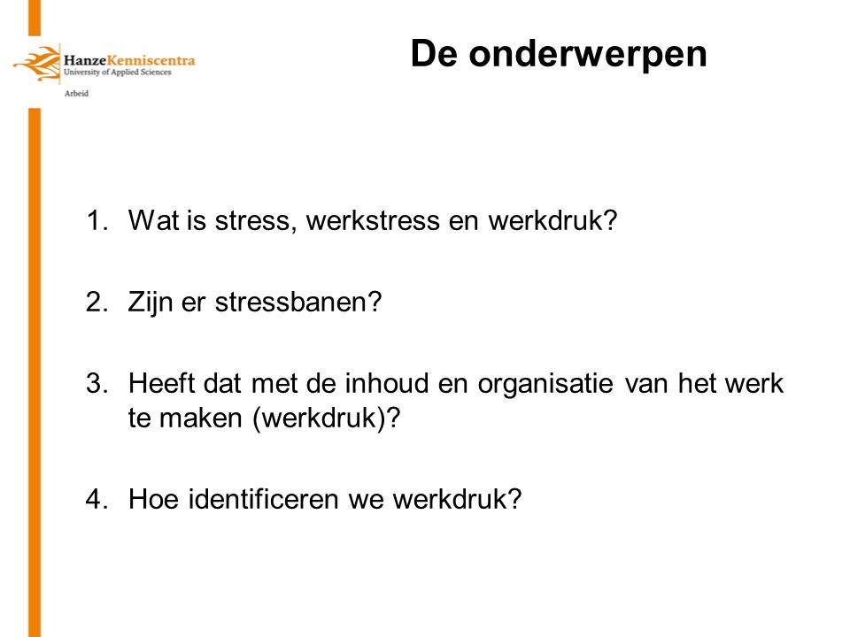De onderwerpen Wat is stress, werkstress en werkdruk