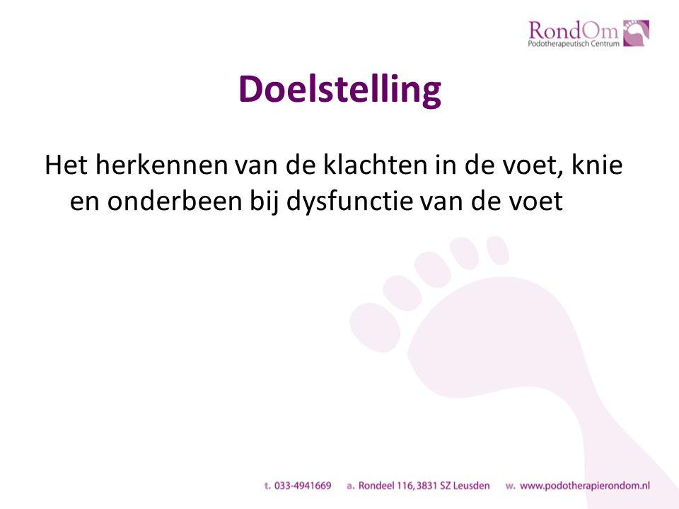 Doelstelling Het herkennen van de klachten in de voet, knie en onderbeen bij dysfunctie van de voet