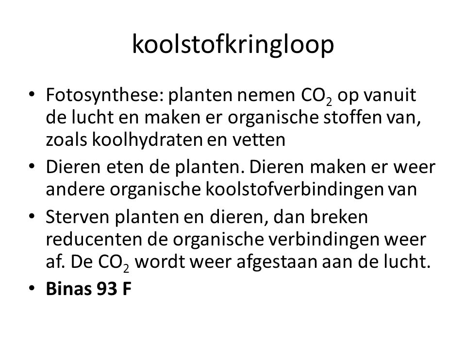 koolstofkringloop Fotosynthese: planten nemen CO2 op vanuit de lucht en maken er organische stoffen van, zoals koolhydraten en vetten.