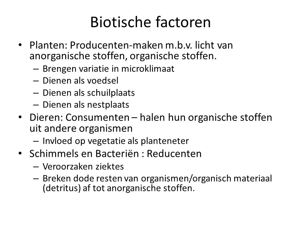 Biotische factoren Planten: Producenten-maken m.b.v. licht van anorganische stoffen, organische stoffen.