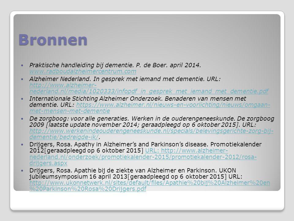 Bronnen Praktische handleiding bij dementie. P. de Boer. april 2014. www.radboudalzheimercentrum.com.