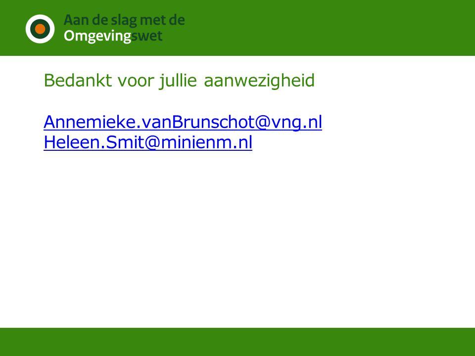 Bedankt voor jullie aanwezigheid Annemieke.vanBrunschot@vng.nl Heleen.Smit@minienm.nl