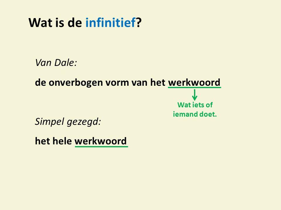 Wat is de infinitief Van Dale: de onverbogen vorm van het werkwoord