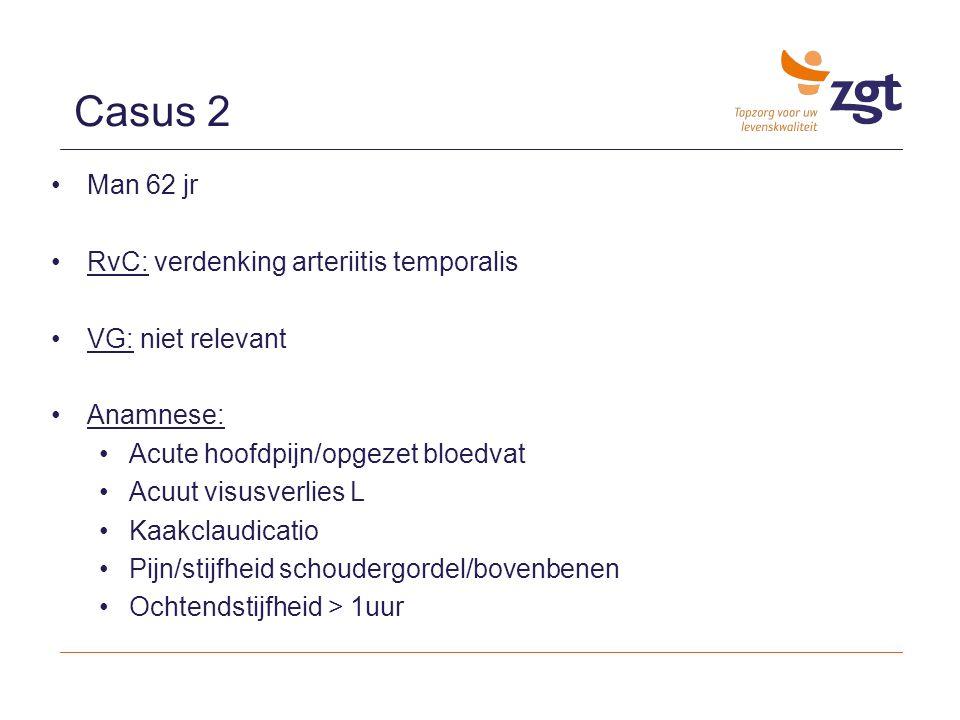 Casus 2 Man 62 jr RvC: verdenking arteriitis temporalis