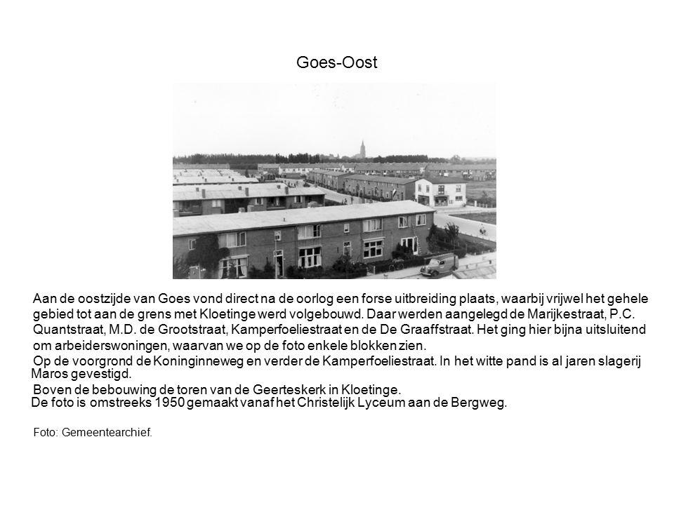 Goes-Oost Aan de oostzijde van Goes vond direct na de oorlog een forse uitbreiding plaats, waarbij vrijwel het gehele.
