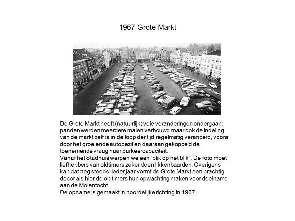 1967 Grote Markt De Grote Markt heeft (natuurlijk) vele veranderingen ondergaan: panden werden meerdere malen verbouwd maar ook de indeling.