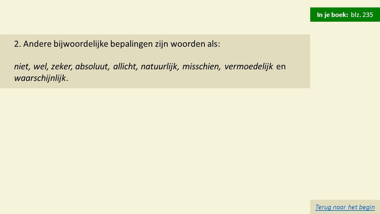 2. Andere bijwoordelijke bepalingen zijn woorden als: