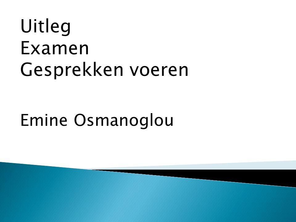 Uitleg Examen Gesprekken voeren Emine Osmanoglou