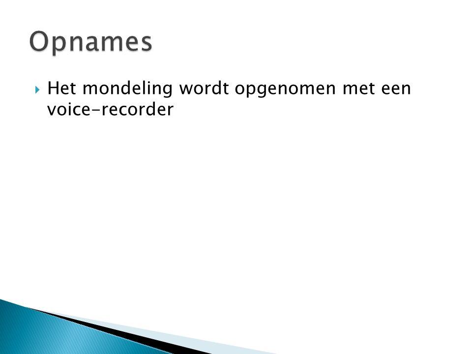 Opnames Het mondeling wordt opgenomen met een voice-recorder