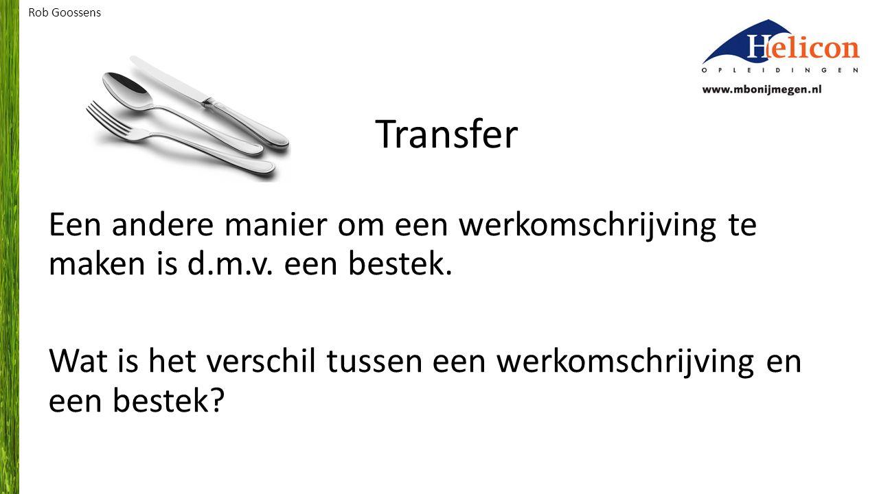Rob Goossens Transfer. Een andere manier om een werkomschrijving te maken is d.m.v. een bestek.