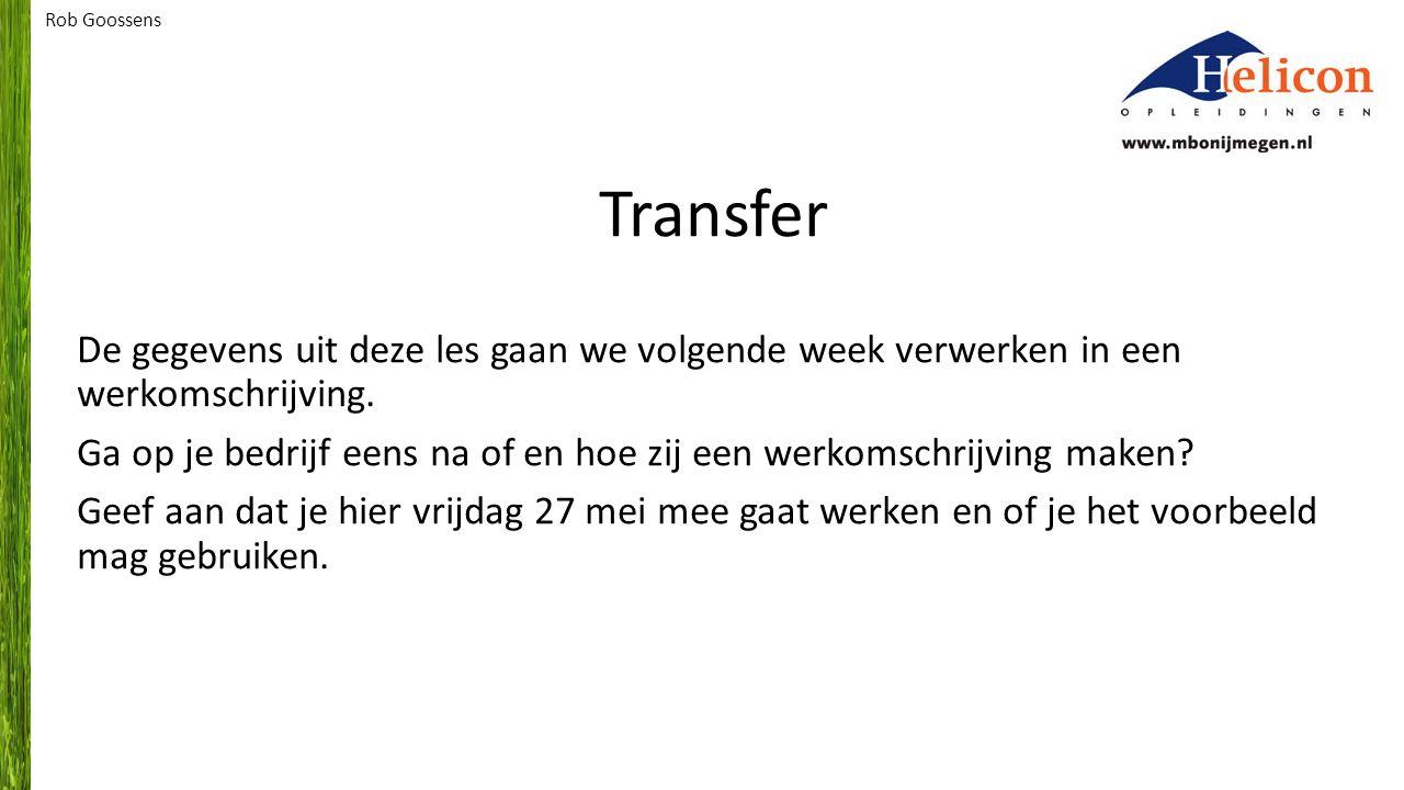 Rob Goossens Transfer. De gegevens uit deze les gaan we volgende week verwerken in een werkomschrijving.