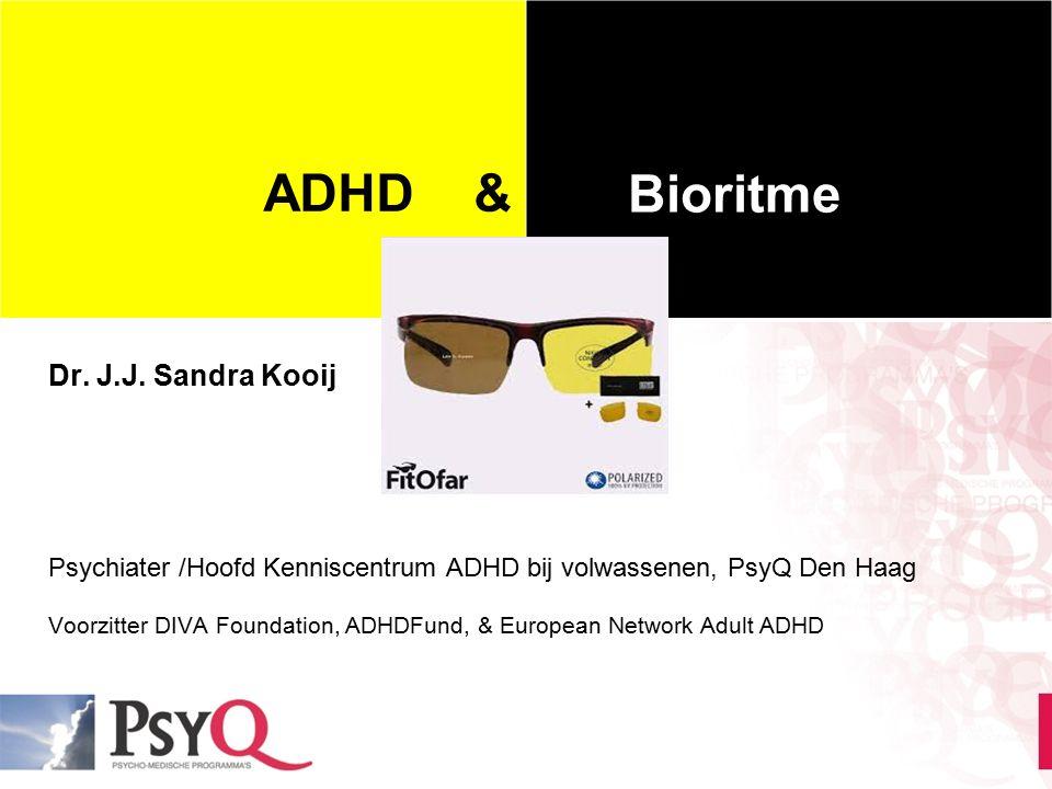 ADHD & je bioritme ADHD & Bioritme Dr. J.J. Sandra Kooij