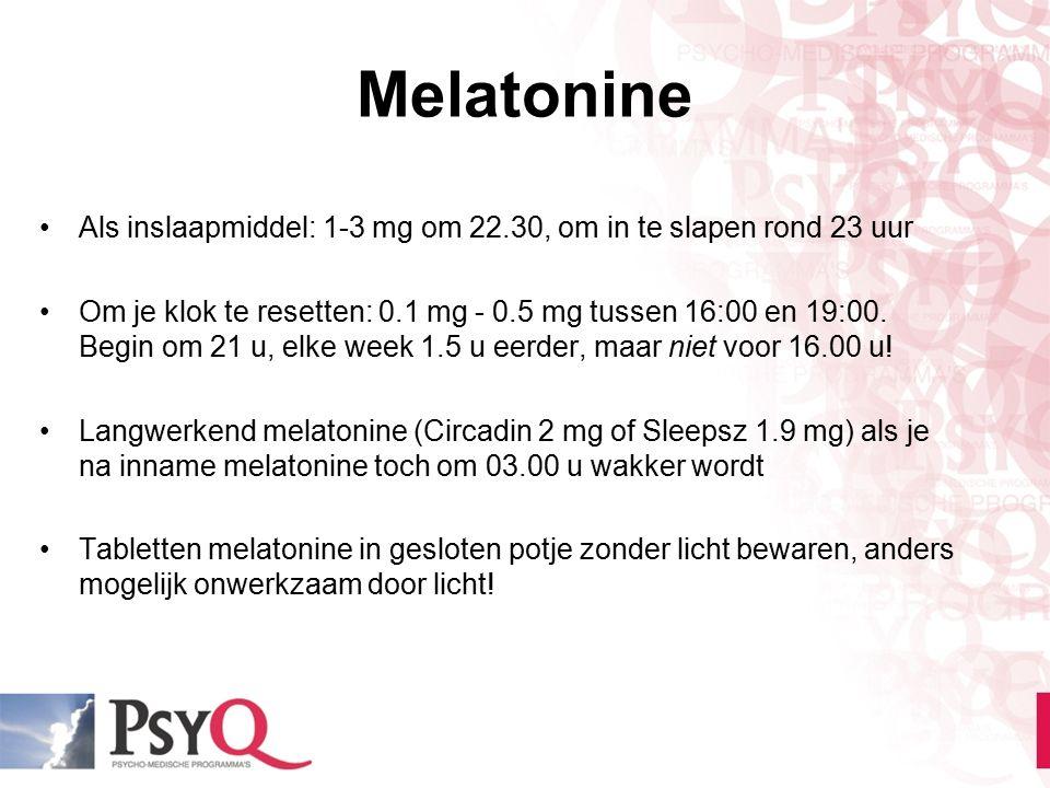 Melatonine Als inslaapmiddel: 1-3 mg om 22.30, om in te slapen rond 23 uur.