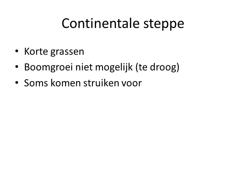 Continentale steppe Korte grassen Boomgroei niet mogelijk (te droog)