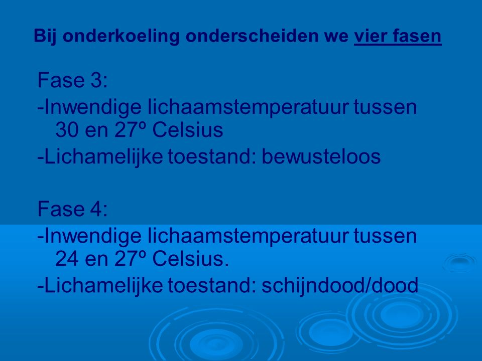 -Inwendige lichaamstemperatuur tussen 30 en 27º Celsius