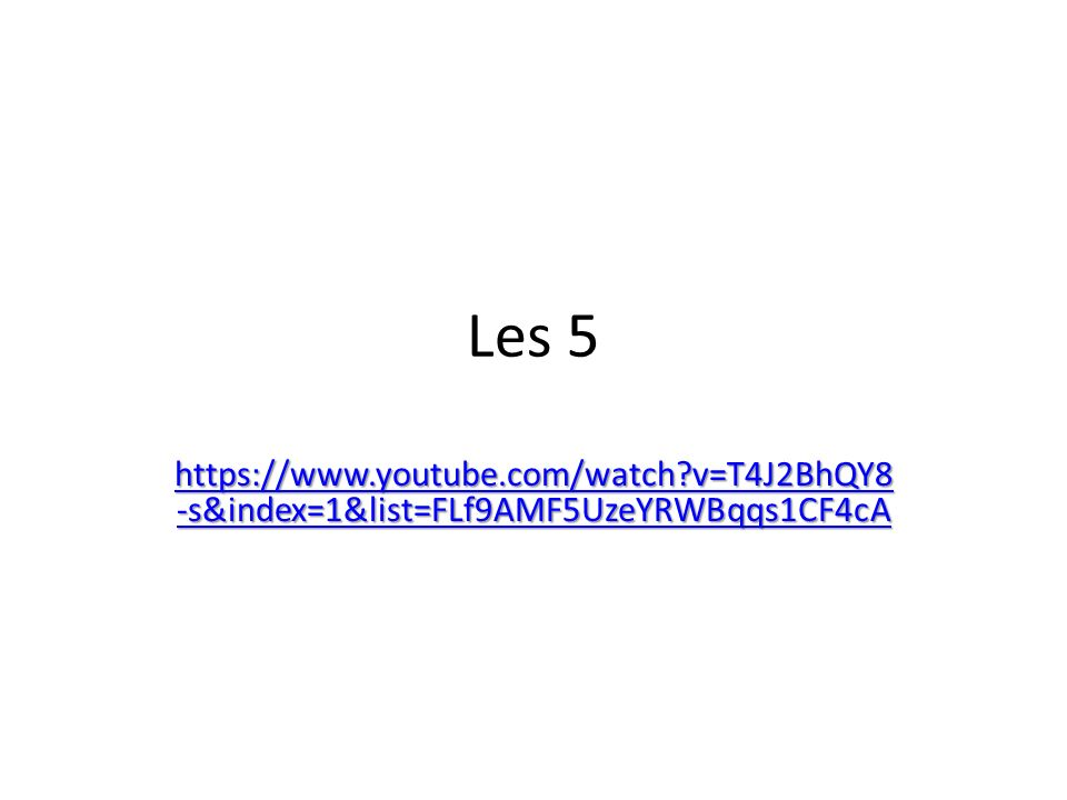 Les 5 https://www.youtube.com/watch v=T4J2BhQY8-s&index=1&list=FLf9AMF5UzeYRWBqqs1CF4cA