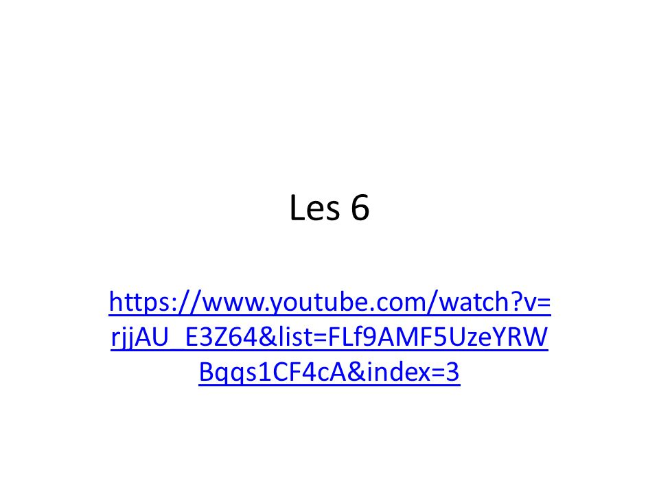 Les 6 https://www.youtube.com/watch v=rjjAU_E3Z64&list=FLf9AMF5UzeYRWBqqs1CF4cA&index=3