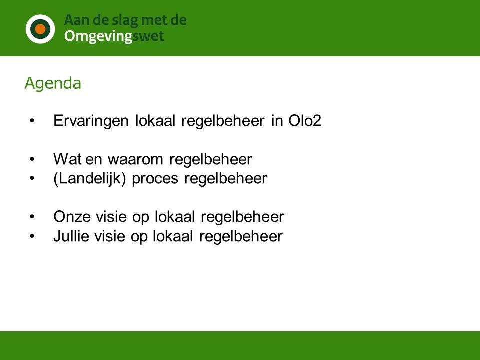 Agenda Ervaringen lokaal regelbeheer in Olo2. Wat en waarom regelbeheer. (Landelijk) proces regelbeheer.