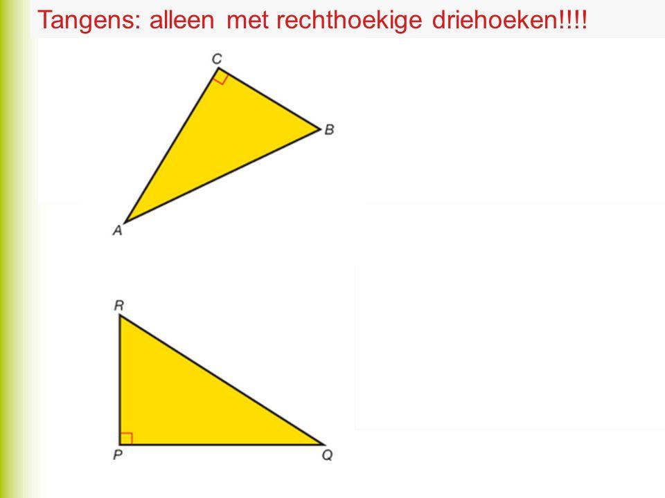 Tangens: alleen met rechthoekige driehoeken!!!!
