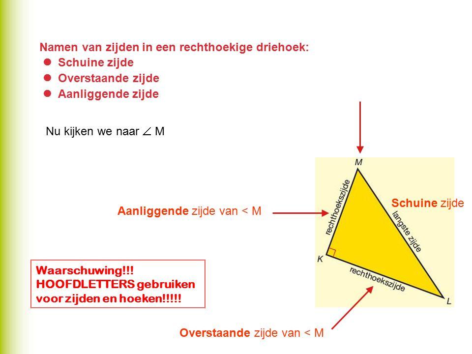 Namen van zijden in een rechthoekige driehoek:  Schuine zijde  Overstaande zijde  Aanliggende zijde