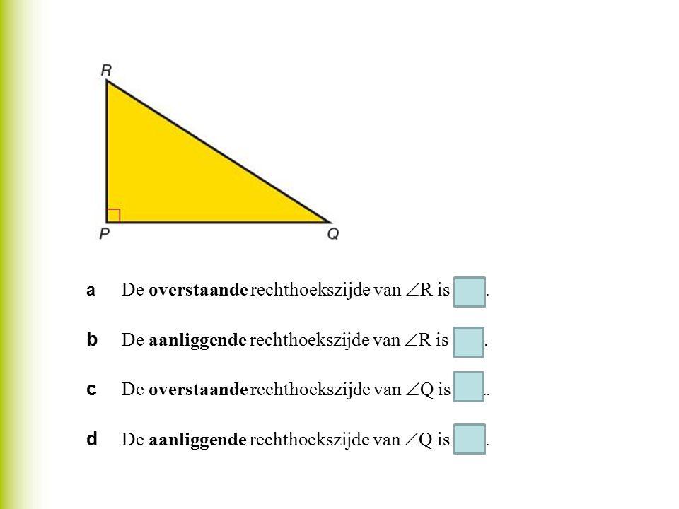 b De aanliggende rechthoekszijde van R is PR.