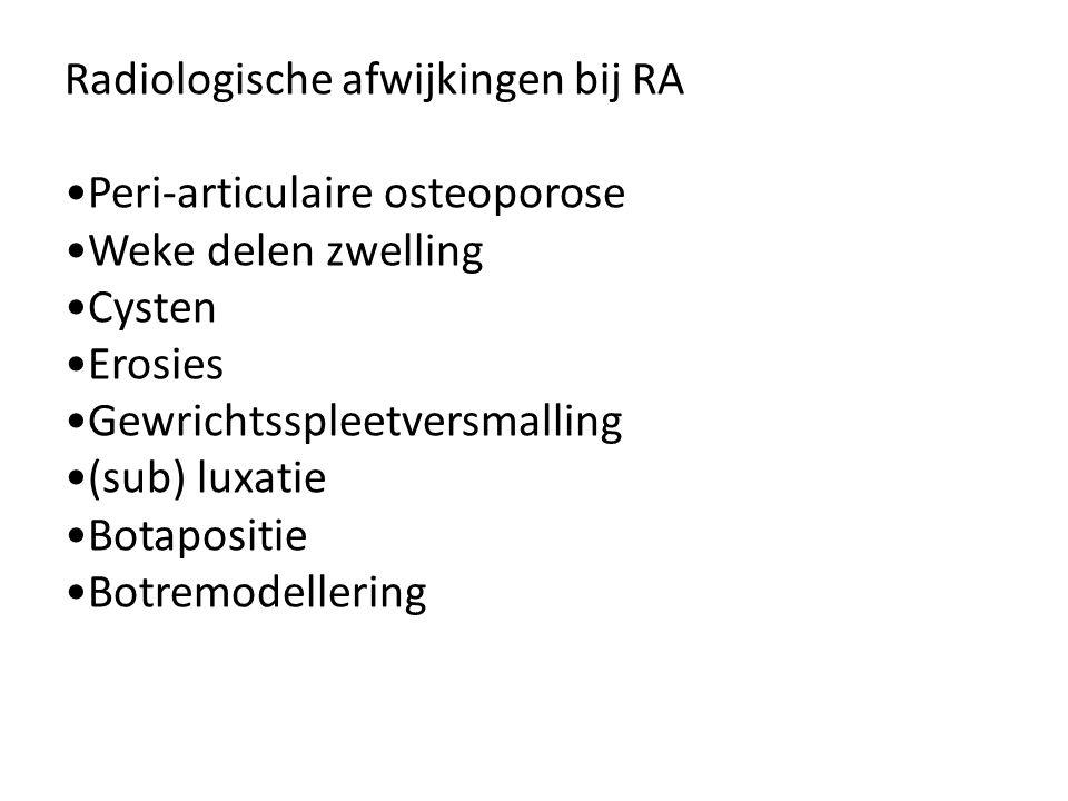 Radiologische afwijkingen bij RA •Peri-articulaire osteoporose •Weke delen zwelling •Cysten •Erosies •Gewrichtsspleetversmalling •(sub) luxatie •Botapositie •Botremodellering