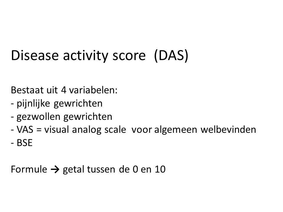 Disease activity score (DAS) Bestaat uit 4 variabelen: - pijnlijke gewrichten - gezwollen gewrichten - VAS = visual analog scale voor algemeen welbevinden - BSE Formule → getal tussen de 0 en 10