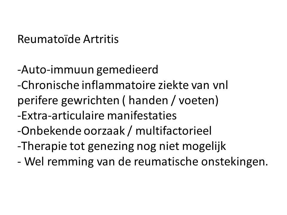 Reumatoïde Artritis -Auto-immuun gemedieerd -Chronische inflammatoire ziekte van vnl perifere gewrichten ( handen / voeten) -Extra-articulaire manifestaties -Onbekende oorzaak / multifactorieel -Therapie tot genezing nog niet mogelijk - Wel remming van de reumatische onstekingen.