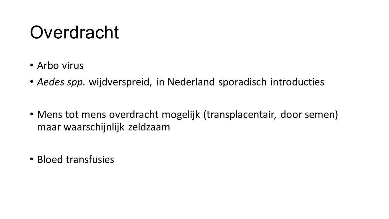 Overdracht Arbo virus. Aedes spp. wijdverspreid, in Nederland sporadisch introducties.