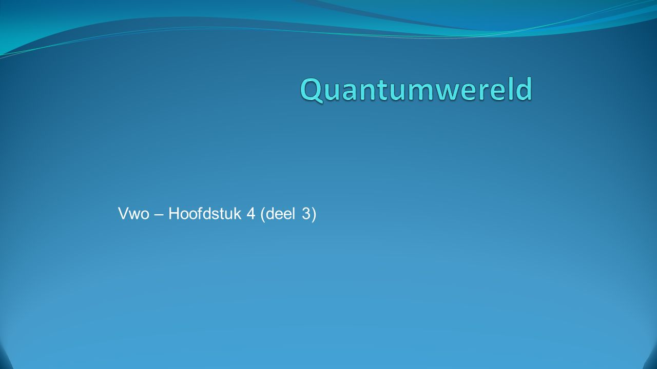 Quantumwereld Vwo – Hoofdstuk 4 (deel 3)