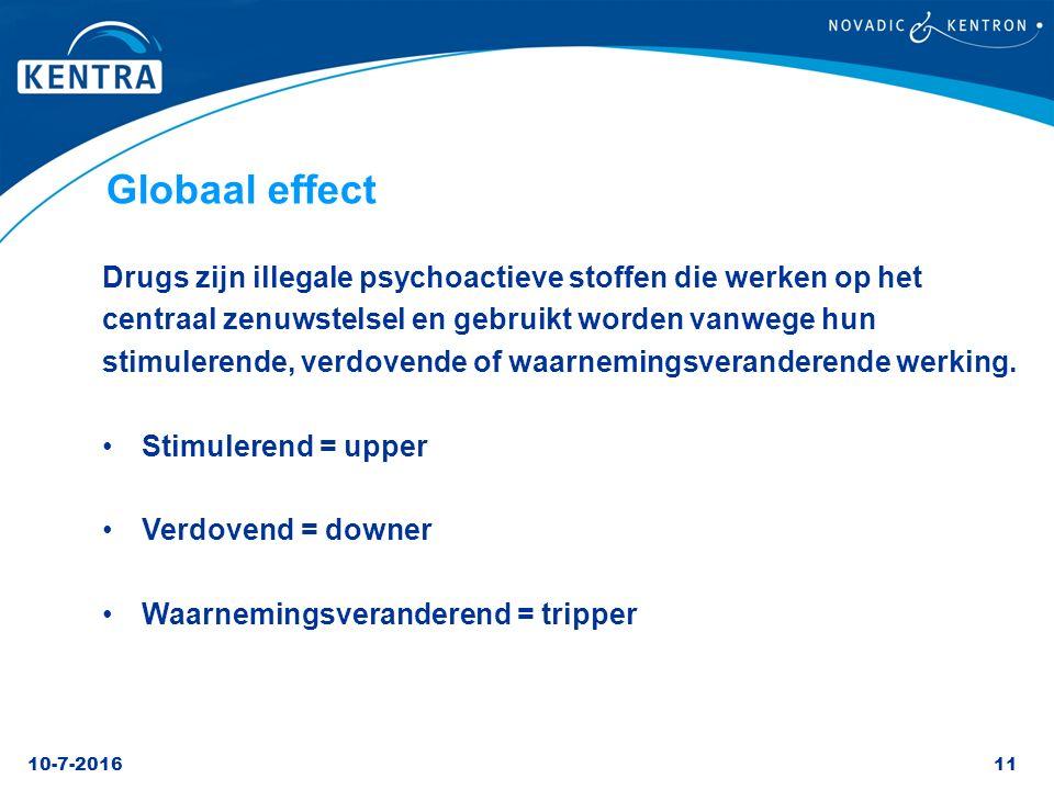 Globaal effect Drugs zijn illegale psychoactieve stoffen die werken op het. centraal zenuwstelsel en gebruikt worden vanwege hun.