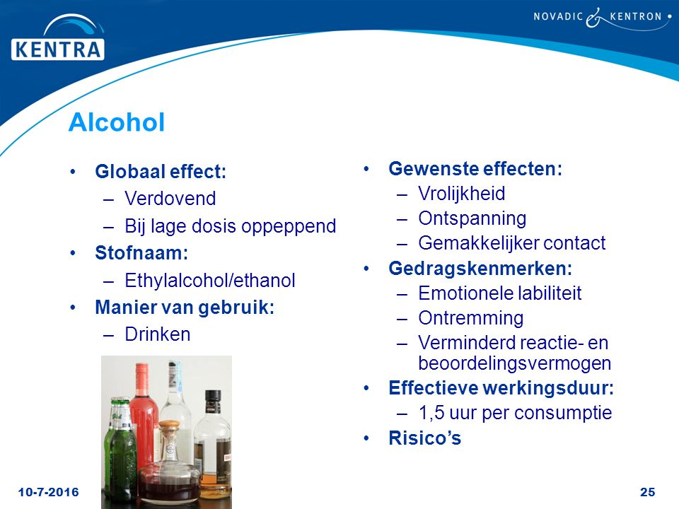 Alcohol Globaal effect: Gewenste effecten: Vrolijkheid Verdovend