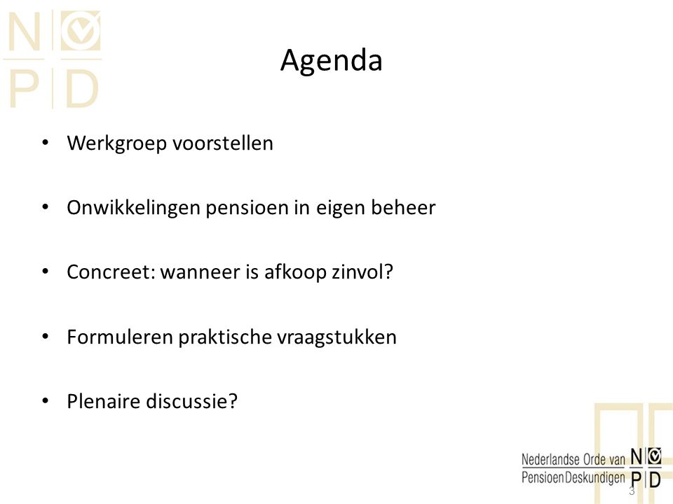 Agenda Werkgroep voorstellen Onwikkelingen pensioen in eigen beheer